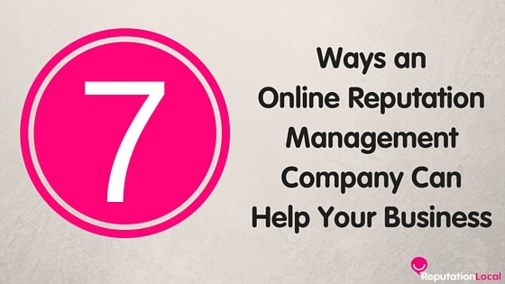 7 Ways an Online Reputation Management Company Can Help Your Business