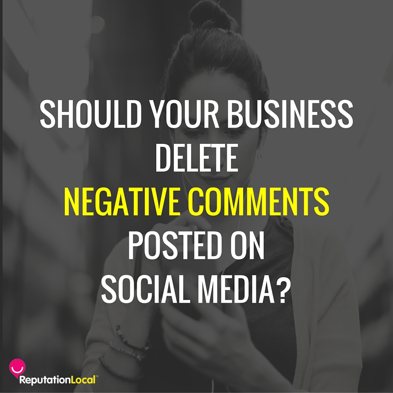 Should Your Business Delete Negative Comments Posted on Social Media